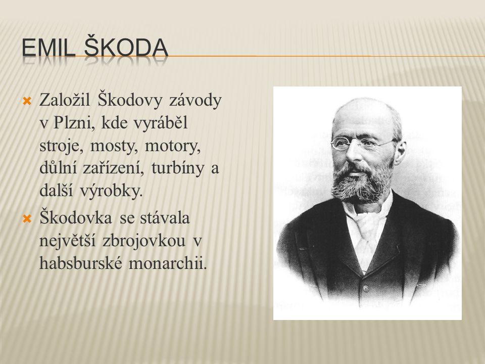  Založil Škodovy závody v Plzni, kde vyráběl stroje, mosty, motory, důlní zařízení, turbíny a další výrobky.