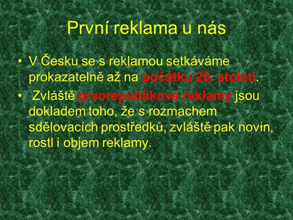 První reklama u nás V Česku se s reklamou setkáváme prokazatelně až na počátku 20. století. Zvláště prvorepublikové reklamy jsou dokladem toho, že s r