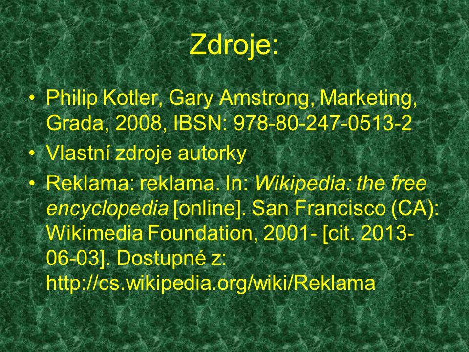 Zdroje: Philip Kotler, Gary Amstrong, Marketing, Grada, 2008, IBSN: 978-80-247-0513-2 Vlastní zdroje autorky Reklama: reklama. In: Wikipedia: the free