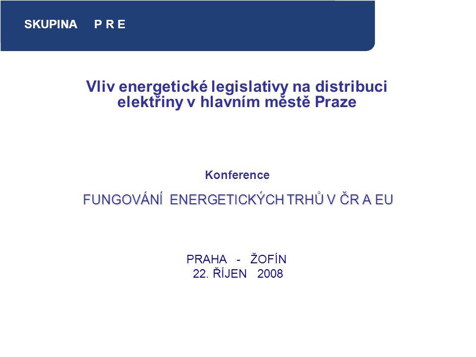 FUNGOVÁNÍ ENERGETICKÝCH TRHŮ V ČR A EU Vliv energetické legislativy na distribuci elektřiny v hlavním městě Praze Konference S K U P I N A P R E PRAHA