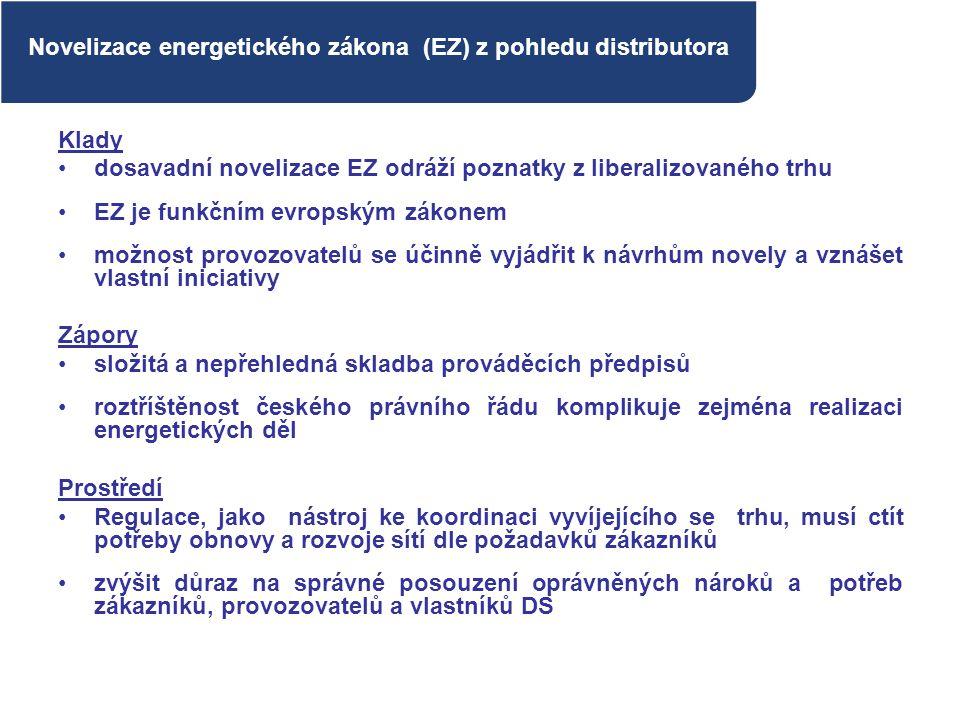 Klady dosavadní novelizace EZ odráží poznatky z liberalizovaného trhu EZ je funkčním evropským zákonem možnost provozovatelů se účinně vyjádřit k návr