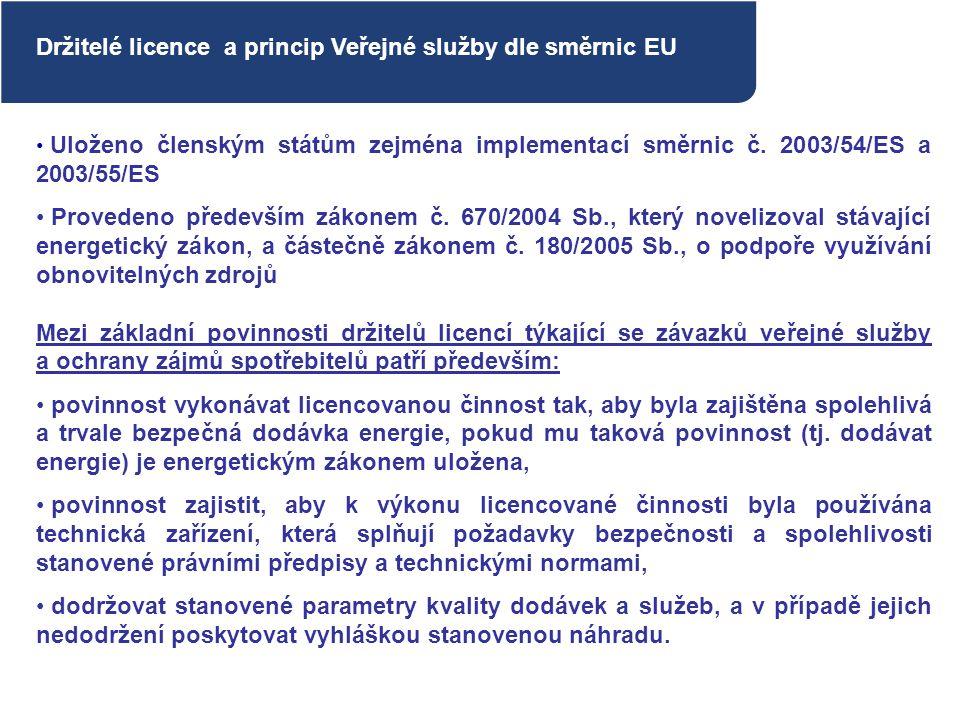 EU Držitelé licence a princip Veřejné služby dle směrnic EU Uloženo členským státům zejména implementací směrnic č. 2003/54/ES a 2003/55/ES Provedeno