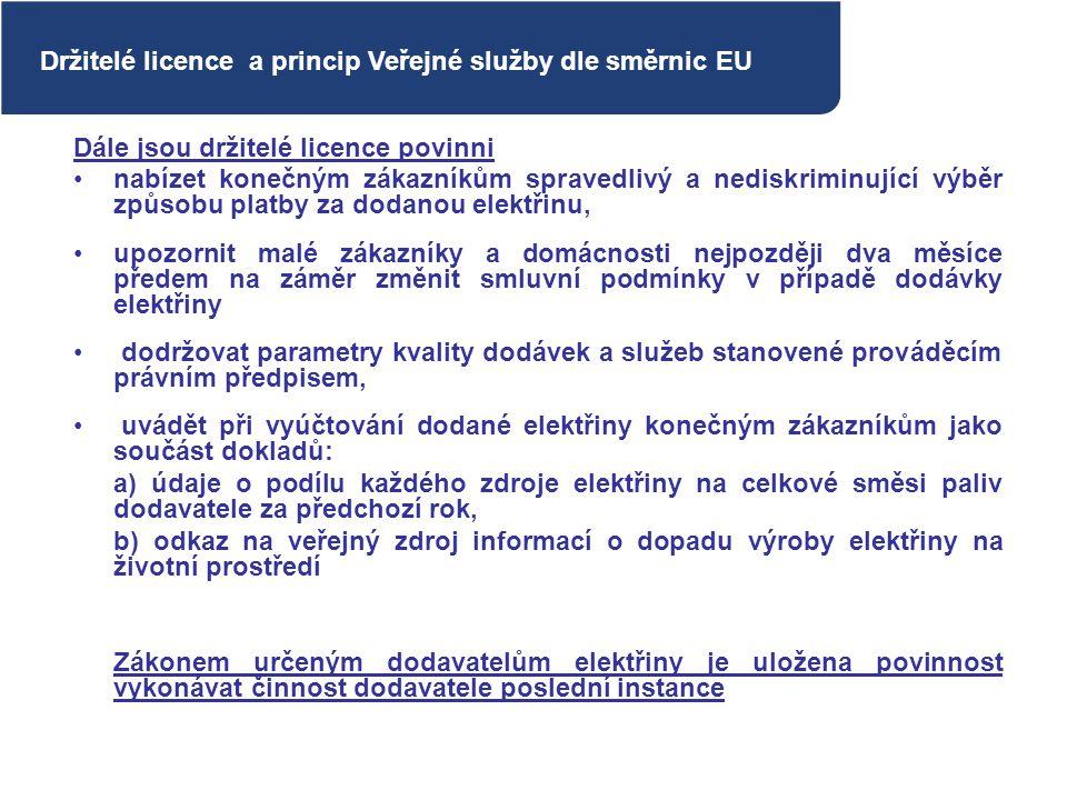 Dále jsou držitelé licence povinni nabízet konečným zákazníkům spravedlivý a nediskriminující výběr způsobu platby za dodanou elektřinu, upozornit mal
