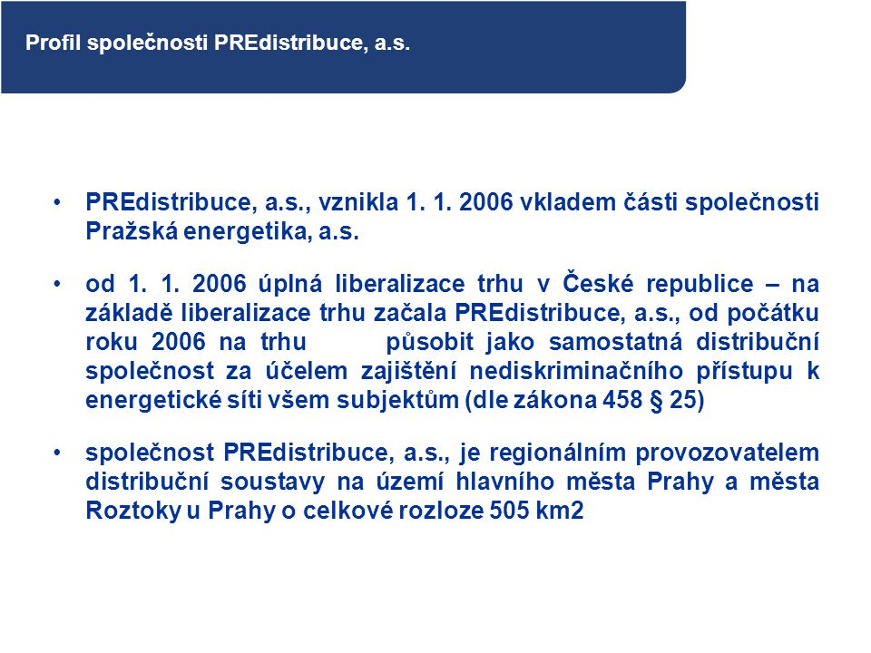 PREdistribuce, a.s., vznikla 1. 1. 2006 vkladem části společnosti Pražská energetika, a.s. od 1. 1. 2006 úplná liberalizace trhu v České republice – n