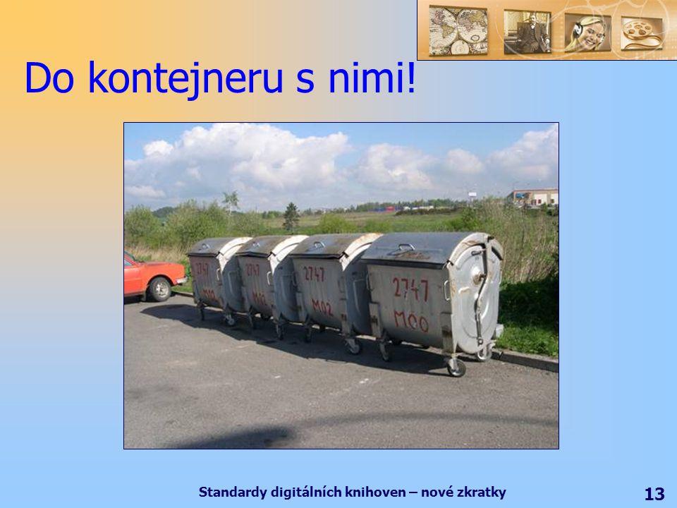 Standardy digitálních knihoven – nové zkratky 13 Do kontejneru s nimi!