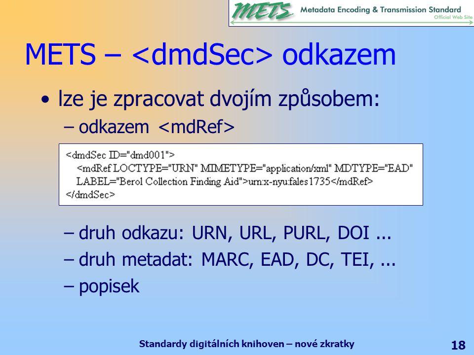 Standardy digitálních knihoven – nové zkratky 18 lze je zpracovat dvojím způsobem: –odkazem –druh odkazu: URN, URL, PURL, DOI...