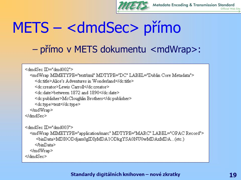 Standardy digitálních knihoven – nové zkratky 19 METS – přímo –přímo v METS dokumentu :