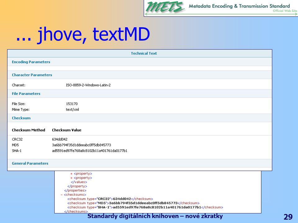 Standardy digitálních knihoven – nové zkratky 29... jhove, textMD