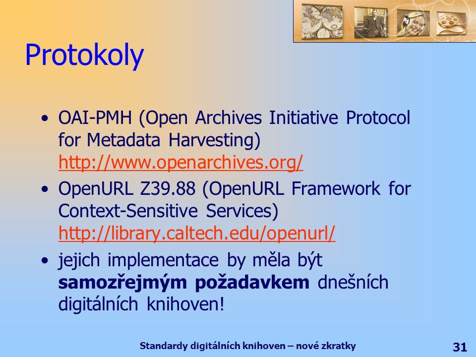 Standardy digitálních knihoven – nové zkratky 31 Protokoly OAI-PMH (Open Archives Initiative Protocol for Metadata Harvesting) http://www.openarchives.org/ http://www.openarchives.org/ OpenURL Z39.88 (OpenURL Framework for Context-Sensitive Services) http://library.caltech.edu/openurl/ http://library.caltech.edu/openurl/ jejich implementace by měla být samozřejmým požadavkem dnešních digitálních knihoven!