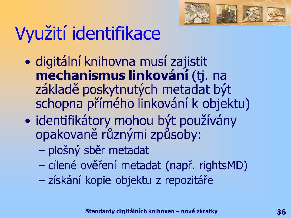 Standardy digitálních knihoven – nové zkratky 36 Využití identifikace digitální knihovna musí zajistit mechanismus linkování (tj.