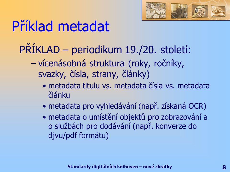 Standardy digitálních knihoven – nové zkratky 8 Příklad metadat PŘÍKLAD – periodikum 19./20.