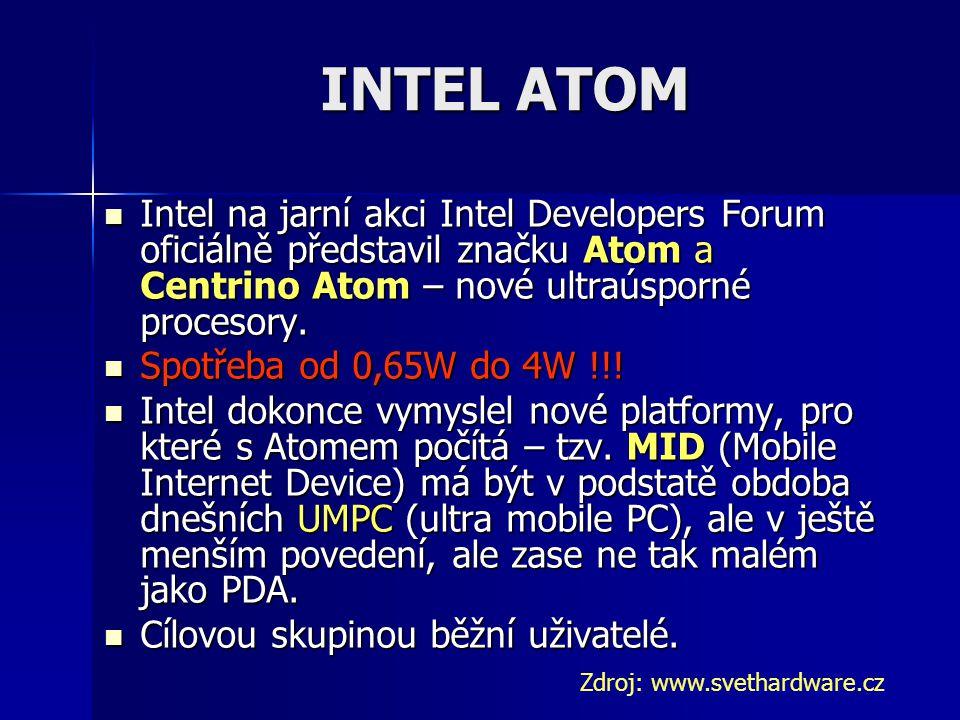 INTEL ATOM Intel na jarní akci Intel Developers Forum oficiálně představil značku Atom a Centrino Atom – nové ultraúsporné procesory. Intel na jarní a