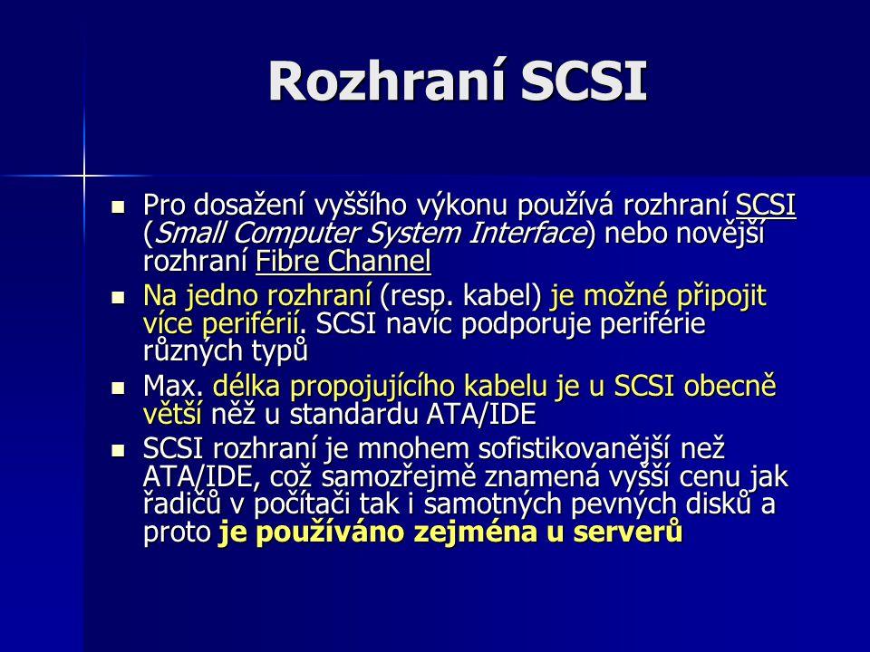 Rozhraní SCSI Pro dosažení vyššího výkonu používá rozhraní SCSI (Small Computer System Interface) nebo novější rozhraní Fibre Channel Pro dosažení vyš