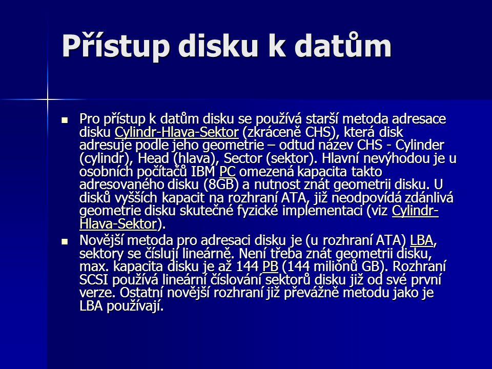 Přístup disku k datům Pro přístup k datům disku se používá starší metoda adresace disku Cylindr-Hlava-Sektor (zkráceně CHS), která disk adresuje podle