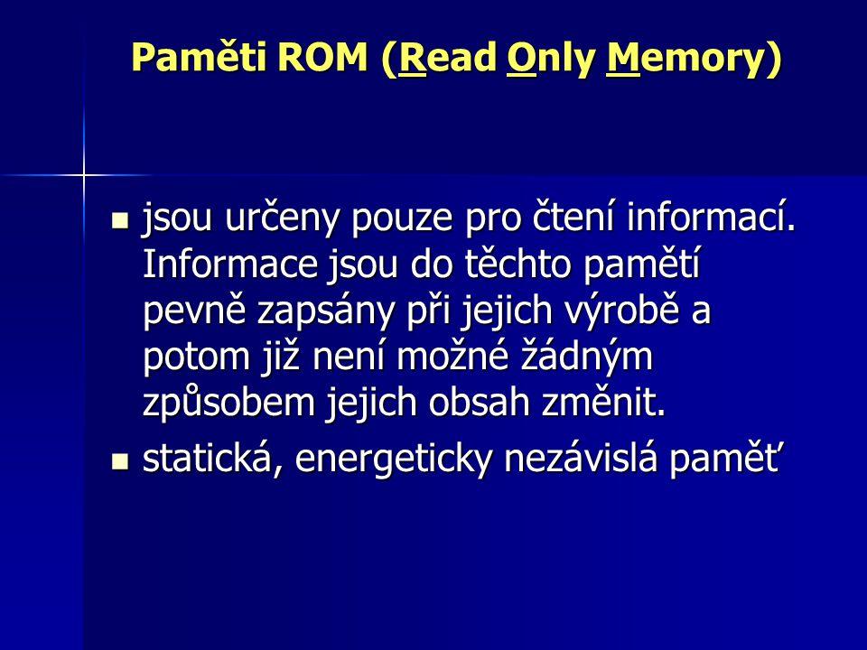 Paměti ROM (Read Only Memory) jsou určeny pouze pro čtení informací. Informace jsou do těchto pamětí pevně zapsány při jejich výrobě a potom již není