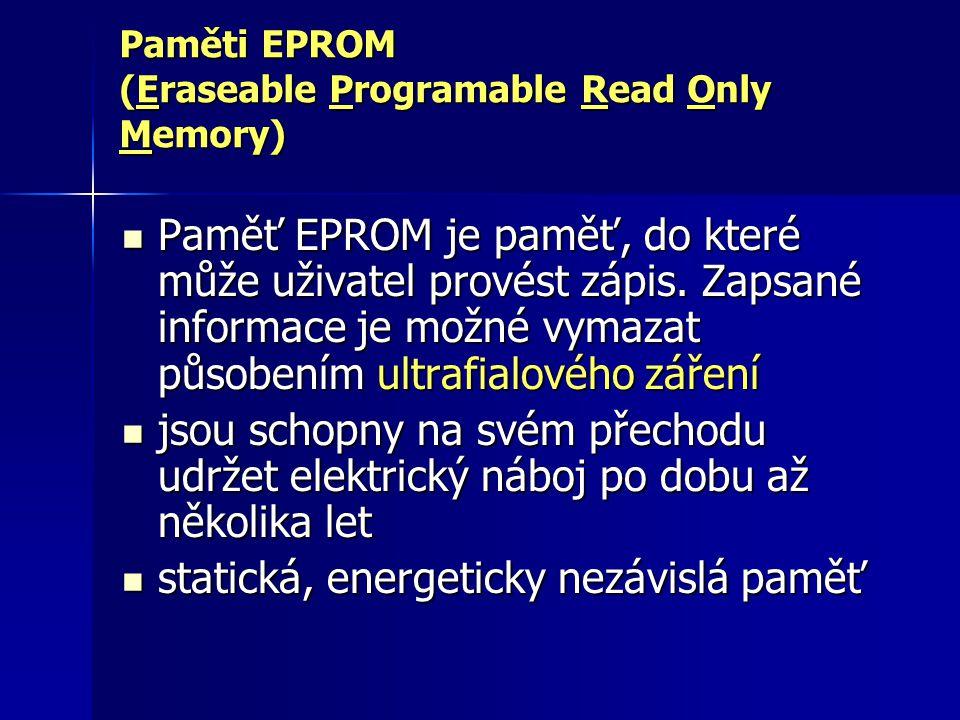 Paměti EPROM (Eraseable Programable Read Only Memory) Paměť EPROM je paměť, do které může uživatel provést zápis. Zapsané informace je možné vymazat p