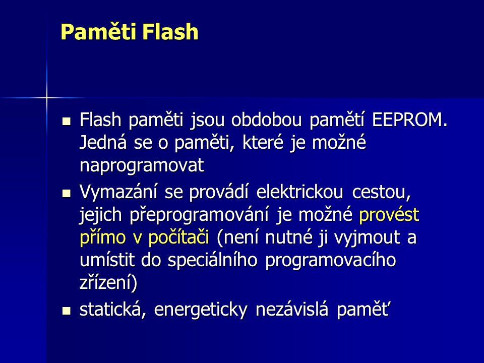 Paměti Flash Flash paměti jsou obdobou pamětí EEPROM. Jedná se o paměti, které je možné naprogramovat Flash paměti jsou obdobou pamětí EEPROM. Jedná s