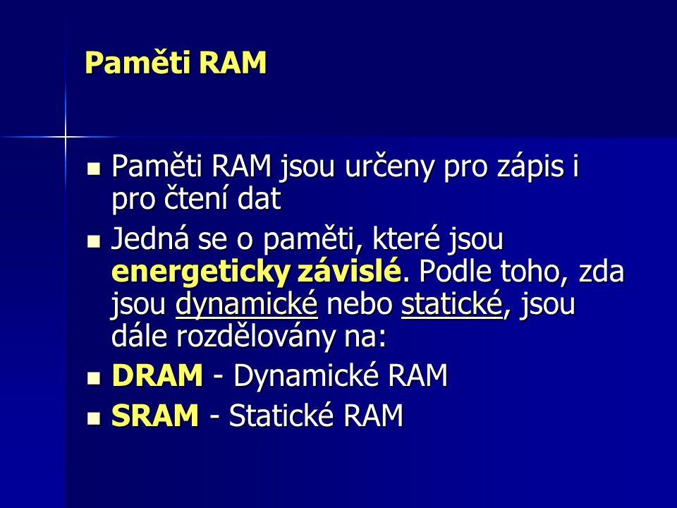 Paměti RAM Paměti RAM jsou určeny pro zápis i pro čtení dat Paměti RAM jsou určeny pro zápis i pro čtení dat Jedná se o paměti, které jsou energeticky