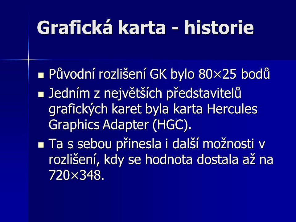 Grafická karta - historie Původní rozlišení GK bylo 80×25 bodů Původní rozlišení GK bylo 80×25 bodů Jedním z největších představitelů grafických karet