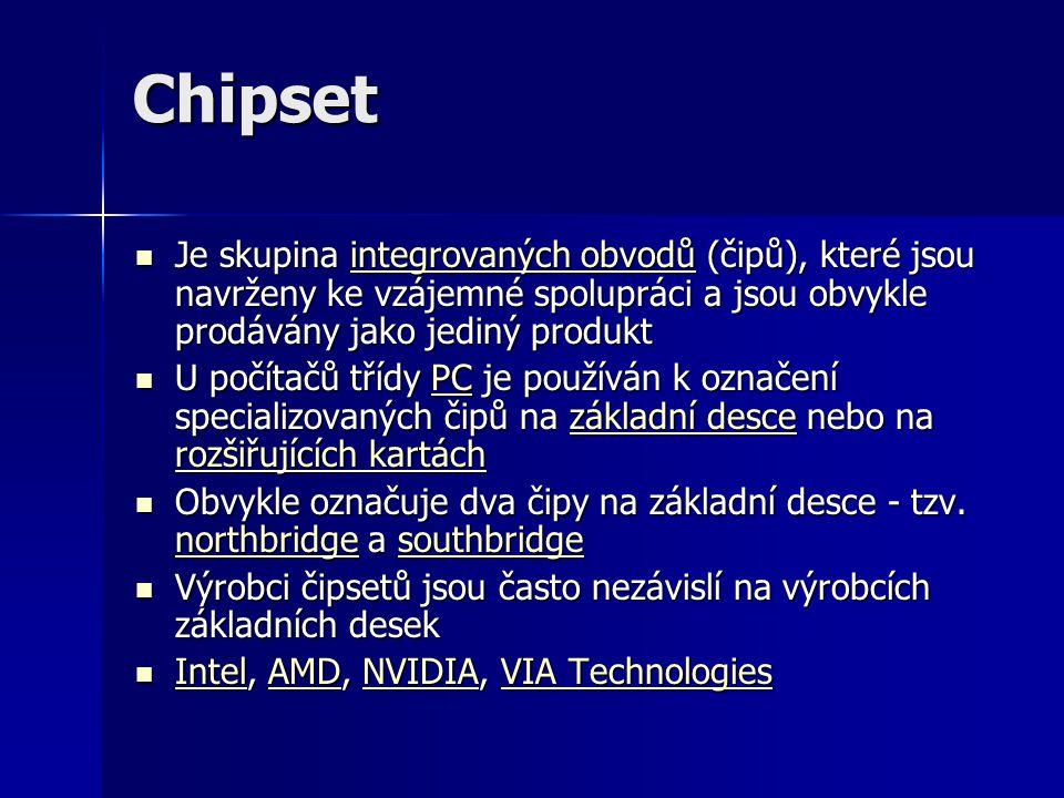 Chipset Je skupina integrovaných obvodů (čipů), které jsou navrženy ke vzájemné spolupráci a jsou obvykle prodávány jako jediný produkt Je skupina int