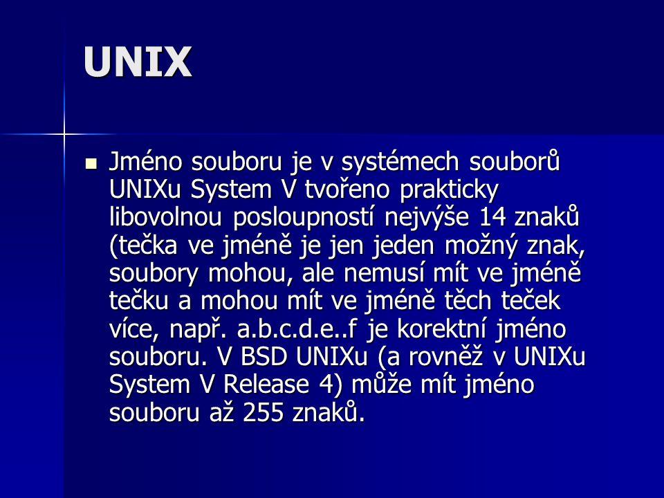 UNIX Jméno souboru je v systémech souborů UNIXu System V tvořeno prakticky libovolnou posloupností nejvýše 14 znaků (tečka ve jméně je jen jeden možný