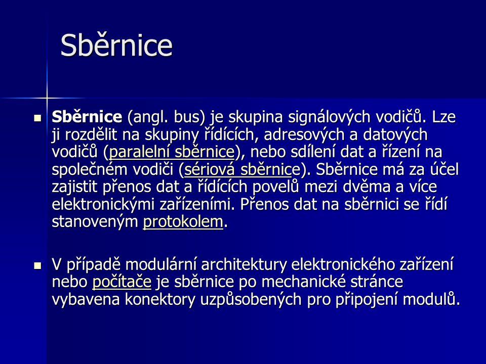 Sběrnice Sběrnice (angl. bus) je skupina signálových vodičů. Lze ji rozdělit na skupiny řídících, adresových a datových vodičů (paralelní sběrnice), n