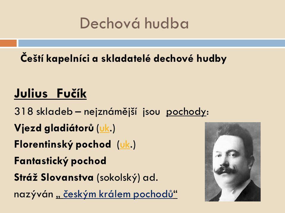Dechová hudba Čeští kapelníci a skladatelé dechové hudby Julius Fučík (1872 – 1916) žák Antonína Dvořáka skladatel a vojenský kapelník mj.