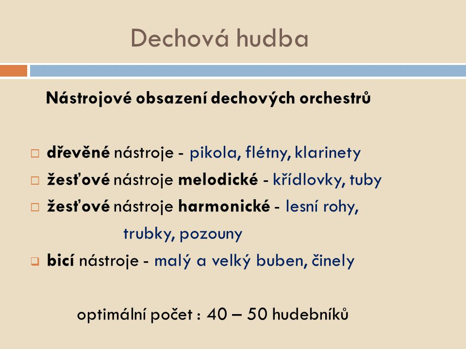 Dechová hudba  zábavní hudební žánr populární hudby  spojením klasické a lidové hudby  velký rozmach od 2.