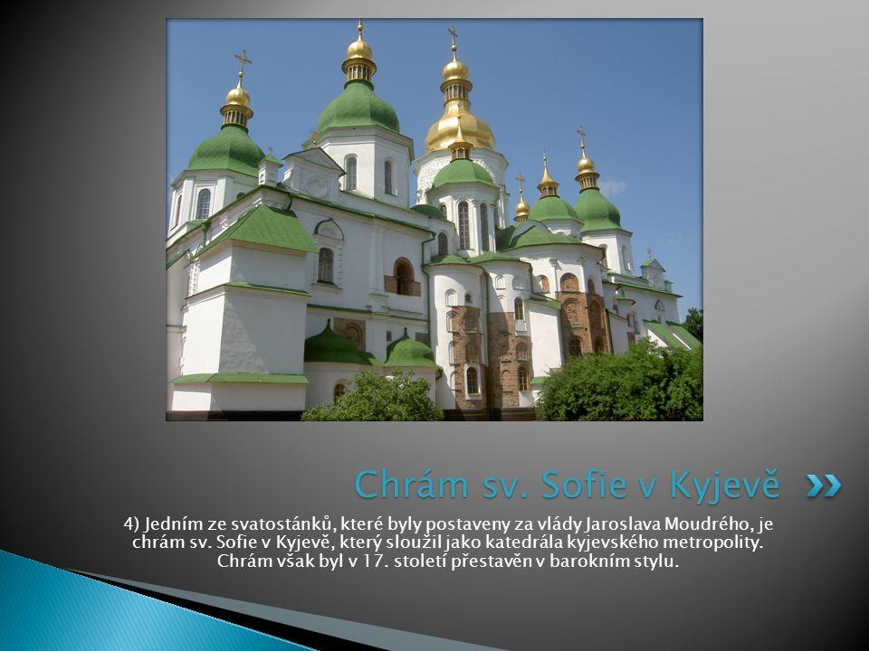 4) Jedním ze svatostánků, které byly postaveny za vlády Jaroslava Moudrého, je chrám sv. Sofie v Kyjevě, který sloužil jako katedrála kyjevského metro