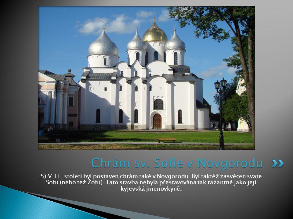 5) V 11. století byl postaven chrám také v Novgorodu. Byl taktéž zasvěcen svaté Sofii (nebo též Žofii). Tato stavba nebyla přestavována tak razantně j