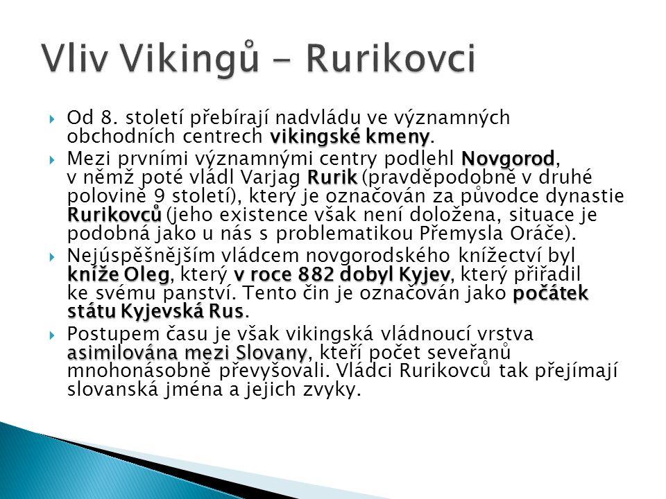 vikingské kmeny  Od 8. století přebírají nadvládu ve významných obchodních centrech vikingské kmeny. Novgorod Rurik Rurikovců  Mezi prvními významný