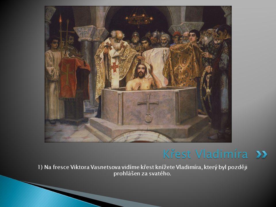 1) Na fresce Viktora Vasnetsova vidíme křest knížete Vladimíra, který byl později prohlášen za svatého. Křest Vladimíra