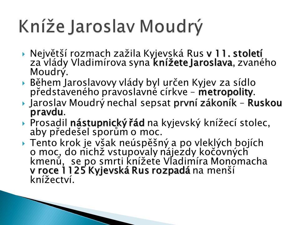 v 11. století knížete Jaroslava  Největší rozmach zažila Kyjevská Rus v 11. století za vlády Vladimírova syna knížete Jaroslava, zvaného Moudrý. metr