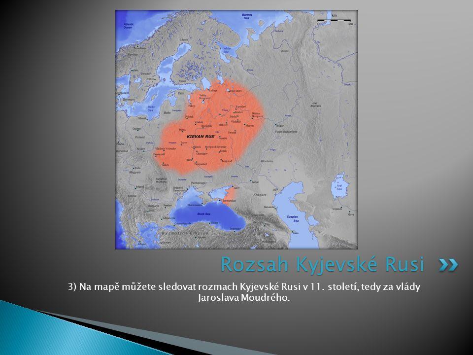 3) Na mapě můžete sledovat rozmach Kyjevské Rusi v 11. století, tedy za vlády Jaroslava Moudrého. Rozsah Kyjevské Rusi