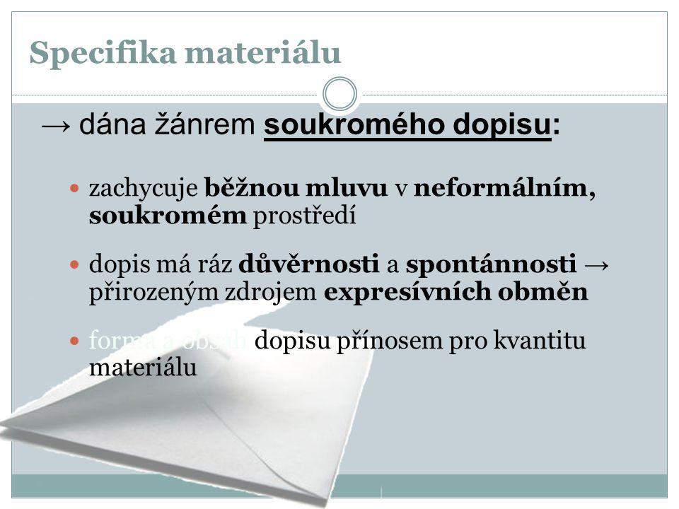 Specifika materiálu zachycuje běžnou mluvu v neformálním, soukromém prostředí dopis má ráz důvěrnosti a spontánnosti → přirozeným zdrojem expresívních