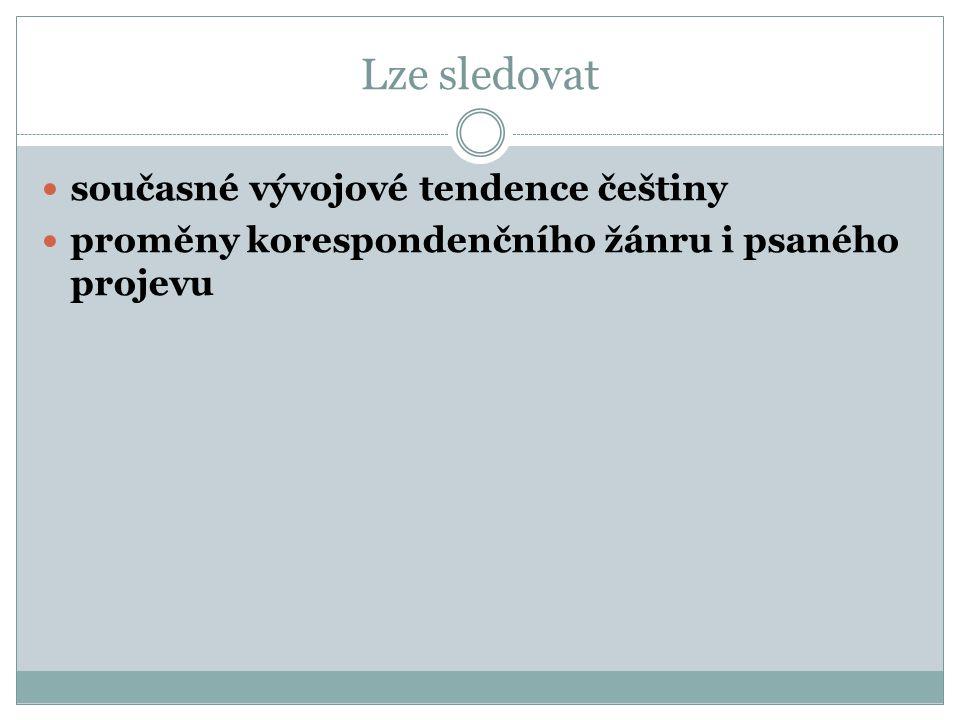 Lze sledovat současné vývojové tendence češtiny proměny korespondenčního žánru i psaného projevu
