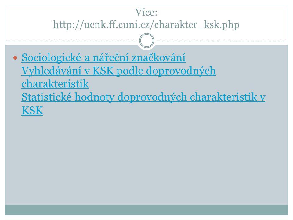 Více: http://ucnk.ff.cuni.cz/charakter_ksk.php Sociologické a nářeční značkování Vyhledávání v KSK podle doprovodných charakteristik Statistické hodno