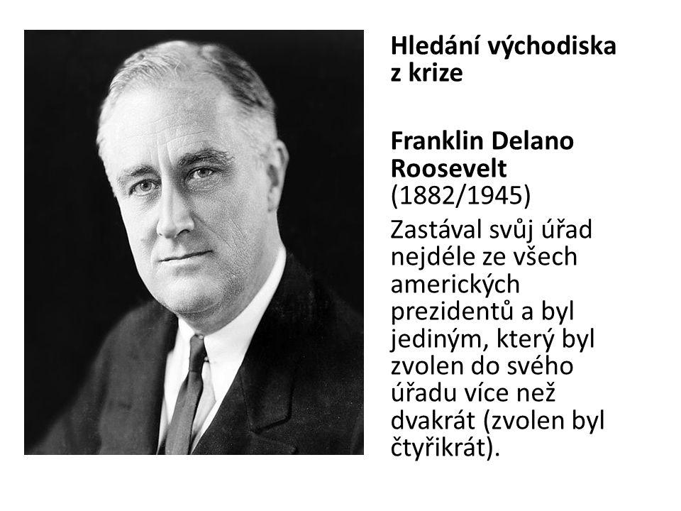 Hledání východiska z krize Franklin Delano Roosevelt (1882/1945) Zastával svůj úřad nejdéle ze všech amerických prezidentů a byl jediným, který byl zvolen do svého úřadu více než dvakrát (zvolen byl čtyřikrát).