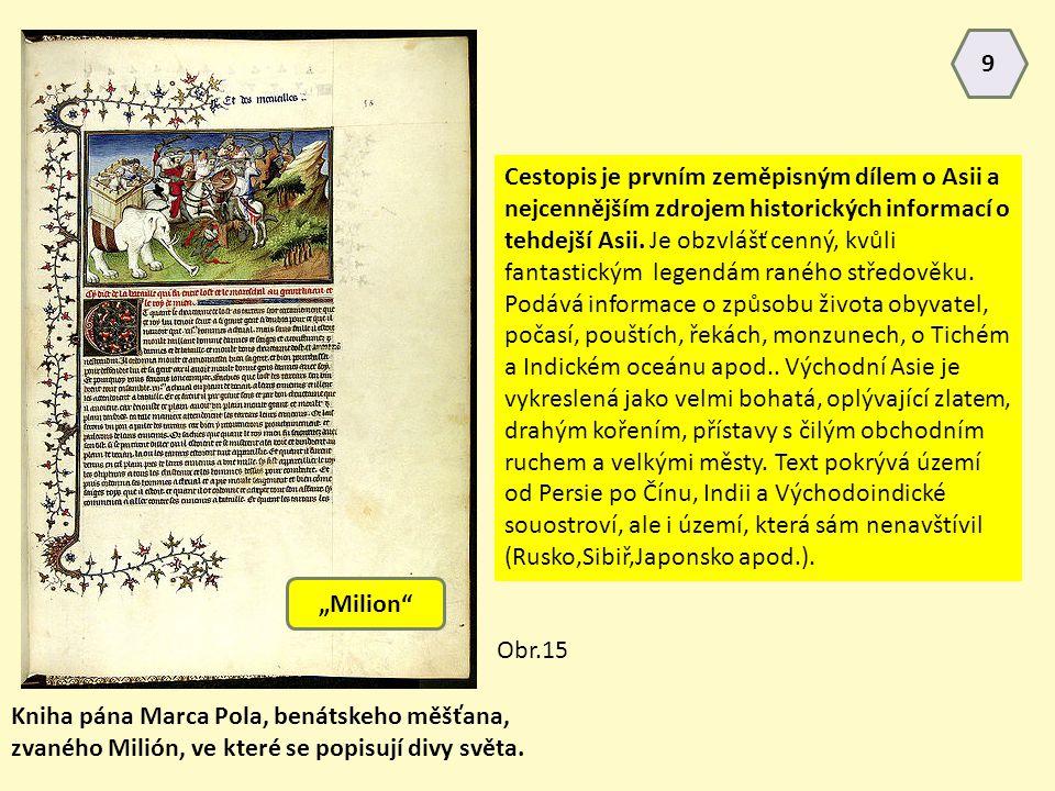 Kniha pána Marca Pola, benátskeho měšťana, zvaného Milión, ve které se popisují divy světa. Cestopis je prvním zeměpisným dílem o Asii a nejcennějším