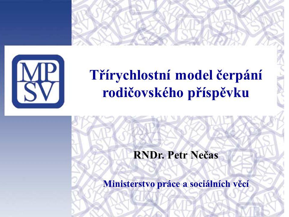 Třírychlostní model čerpání rodičovského příspěvku RNDr. Petr Nečas Ministerstvo práce a sociálních věcí