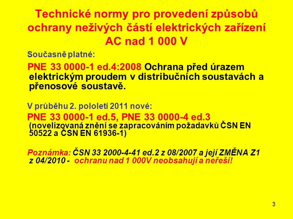 4 Technické normy pro provedení ochrany nad AC 1000 V - související ČSN 33 32 01 ČSN EN 50341-1 (33 3300) + Změna A1 ČSN EN 50341-3 (33 3300), Změna Z2 ČSN EN 50423-3 (33 3301) ČSN IEC 479-1 (33 2010) (zrušena k 1.6.2010, IEC/TS 60479-1:2005 zatím nezavedena) PNE 33 0000-2 ed.4 PNE 33 0000-4 ed.2 (v 2.