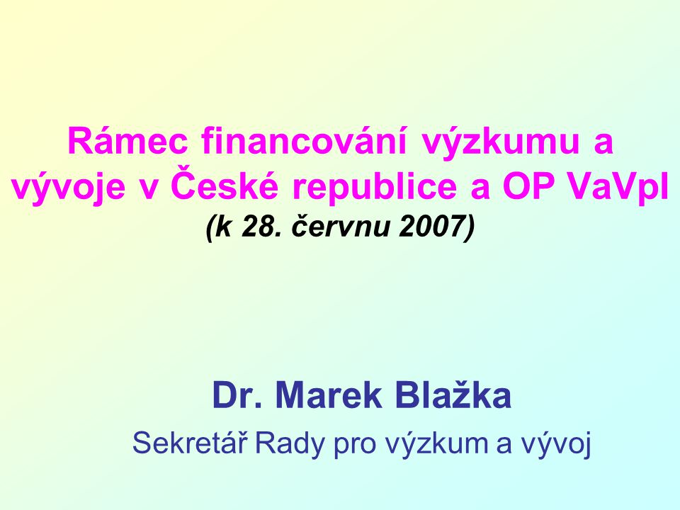 Rámec financování výzkumu a vývoje v České republice a OP VaVpI (k 28.