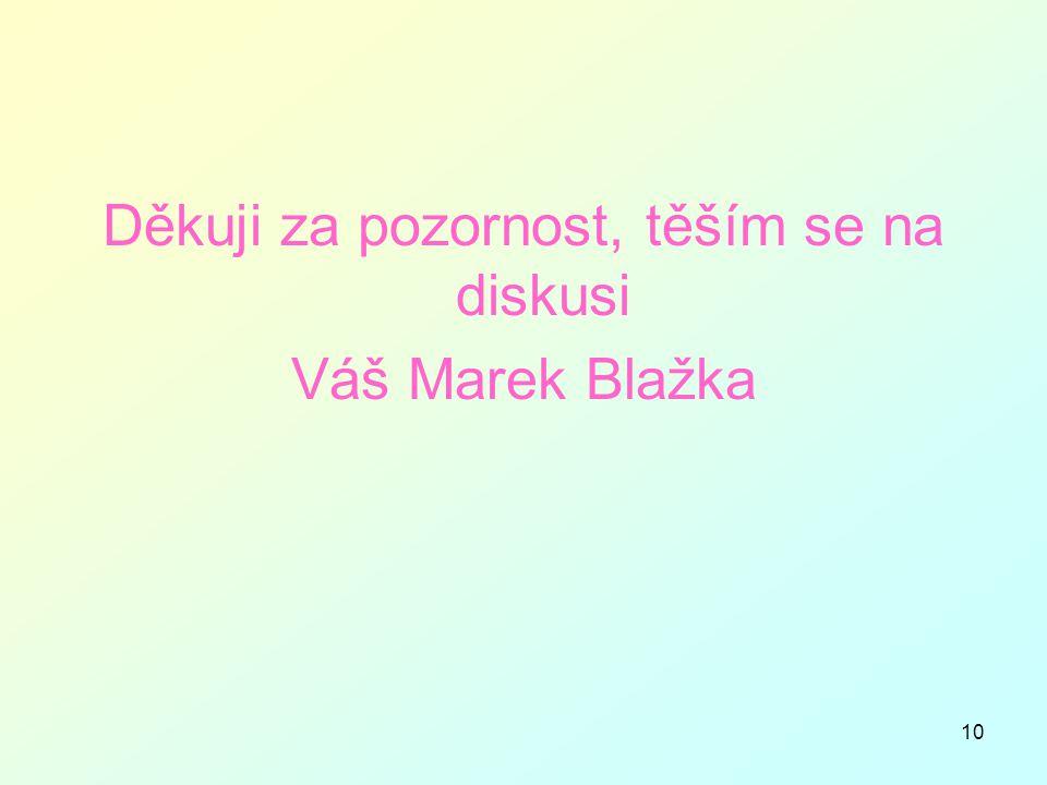 10 Děkuji za pozornost, těším se na diskusi Váš Marek Blažka