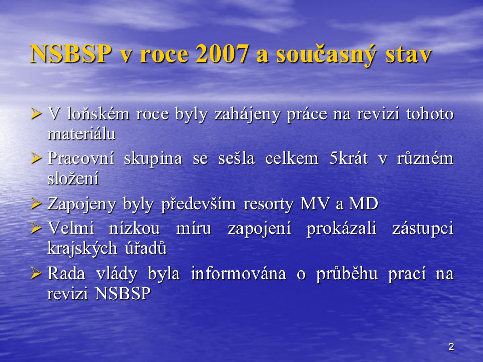 3 Vyhodnocení plnění NSBSP za 2007  V loňském roce již byl poprvé aplikován nový systém sledování a vyhodnocování plnění stanovených opatření  Tato nová forma v přechodném období přinesla řadu poznatků důležitých pro zpracování revidované NSBSP a přípravu Strategie pro nadcházející období 2010-2015