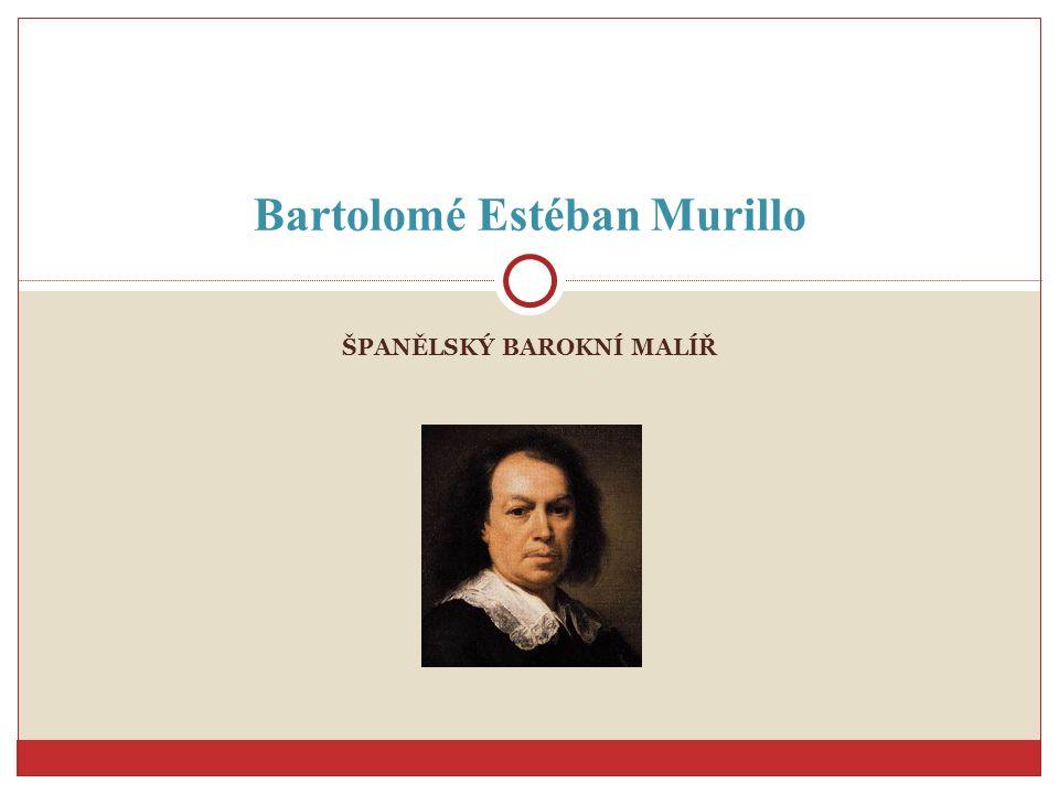 ŠPANĚLSKÝ BAROKNÍ MALÍŘ Bartolomé Estéban Murillo