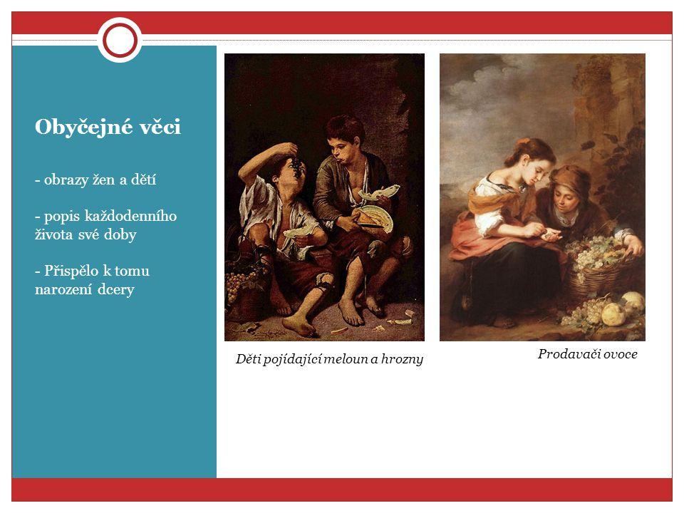 Obyčejné věci - obrazy žen a dětí - popis každodenního života své doby - Přispělo k tomu narození dcery Děti pojídající meloun a hrozny Prodavači ovoc