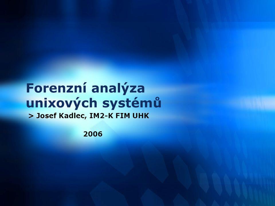 Forenzní analýza unixových systémů > Josef Kadlec, IM2-K FIM UHK 2006
