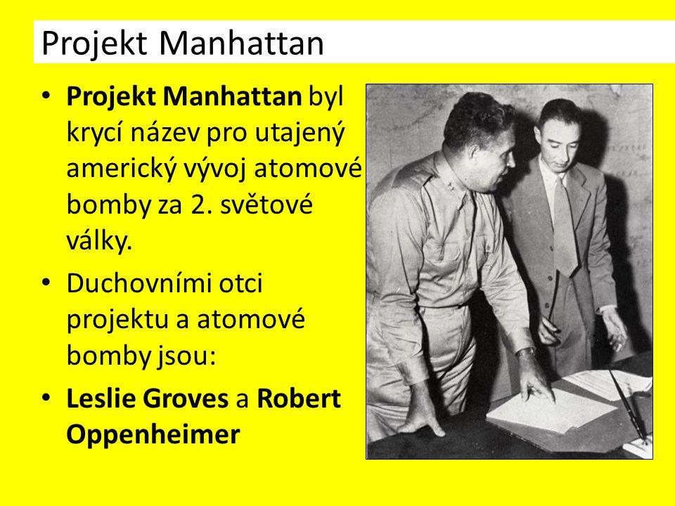 Projekt Manhattan Projekt Manhattan byl krycí název pro utajený americký vývoj atomové bomby za 2.
