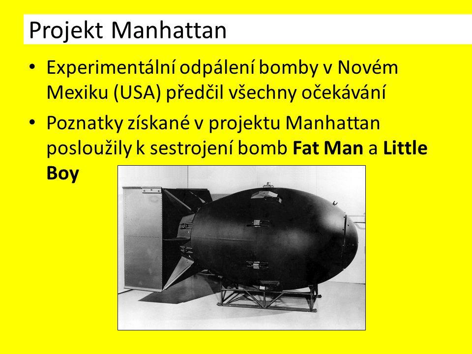 Experimentální odpálení bomby v Novém Mexiku (USA) předčil všechny očekávání Poznatky získané v projektu Manhattan posloužily k sestrojení bomb Fat Man a Little Boy Projekt Manhattan