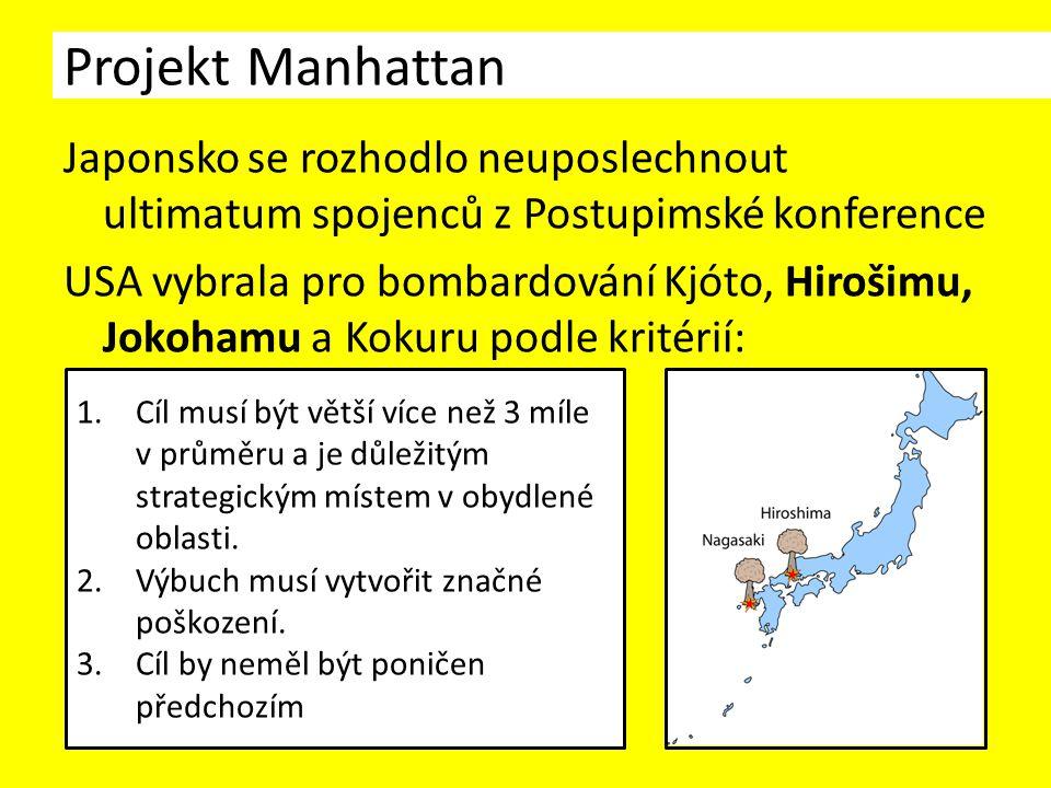 Japonsko se rozhodlo neuposlechnout ultimatum spojenců z Postupimské konference USA vybrala pro bombardování Kjóto, Hirošimu, Jokohamu a Kokuru podle kritérií: 1.bombardováním letectva USA.